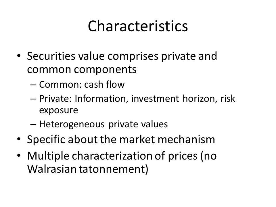Characteristics Securities value comprises private and common components. Common: cash flow.