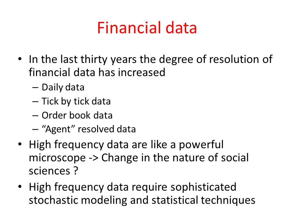 Financial data In the last thirty years the degree of resolution of financial data has increased. Daily data.