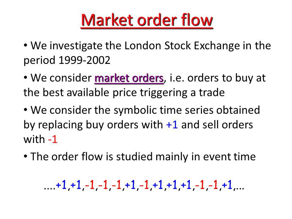 Market order flow We investigate the London Stock Exchange in the period 1999-2002.