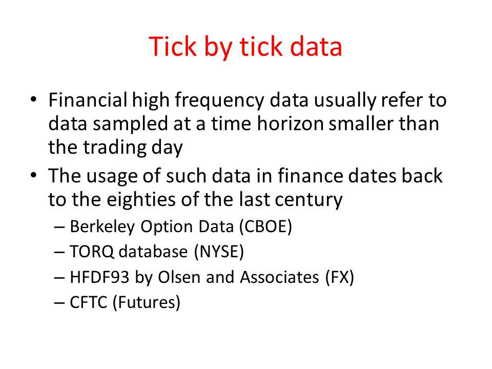 Tick by tick data Financial high frequency data usually refer to data sampled at a time horizon smaller than the trading day.
