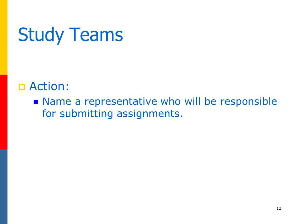Study Teams Action: Name a representative who will be responsible for submitting assignments.