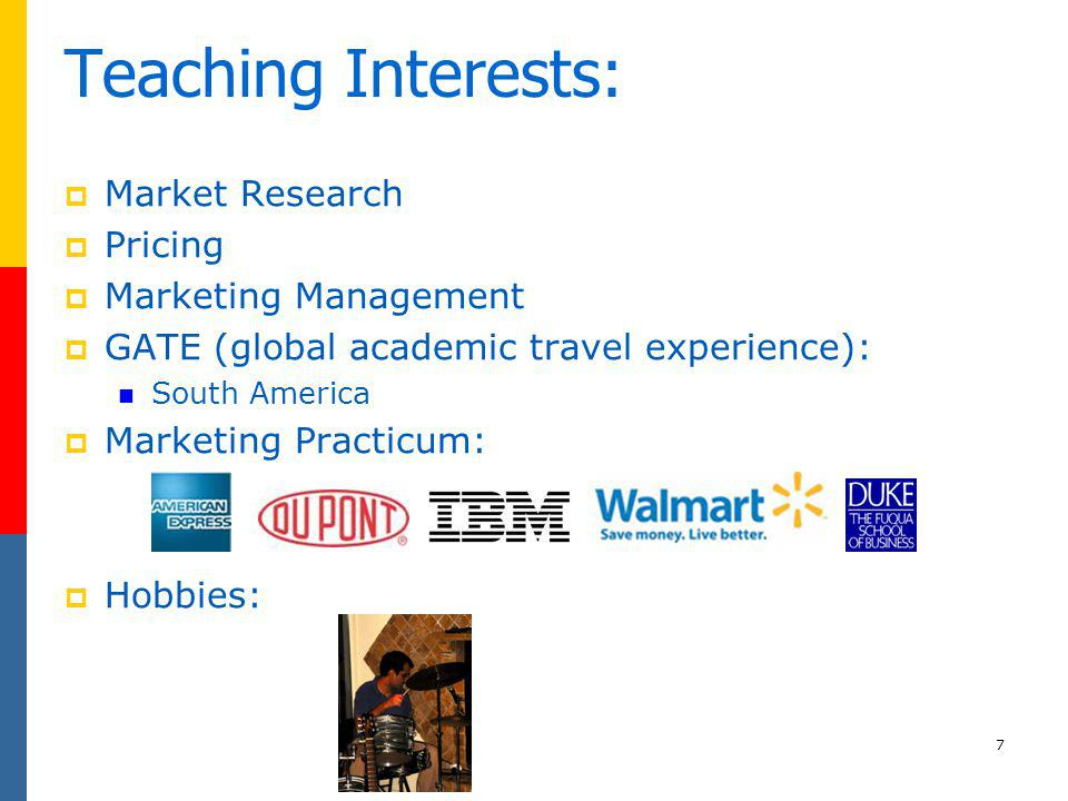 Teaching Interests: Market Research Pricing Marketing Management