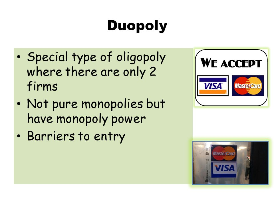 Duopoly Special type of oligopoly where there are only 2 firms
