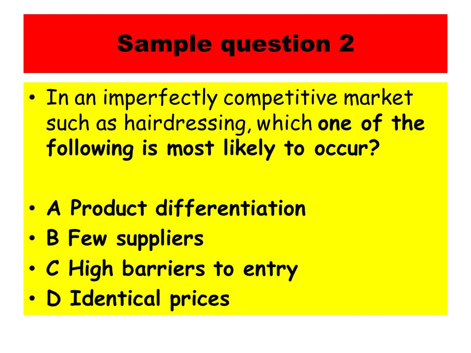 Sample question 2 In an imperfectly competitive market such as hairdressing, which one of the following is most likely to occur