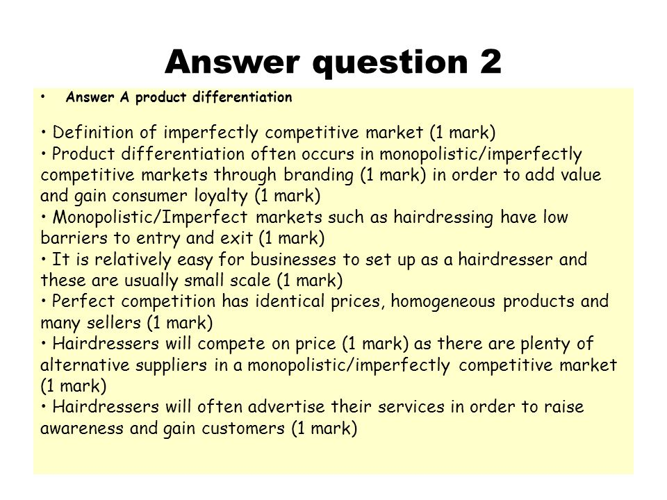 Answer question 2 Answer A product differentiation. • Definition of imperfectly competitive market (1 mark)