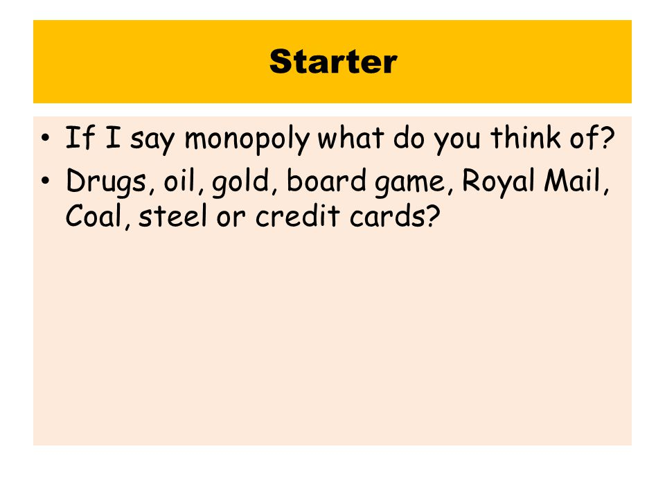 Starter If I say monopoly what do you think of