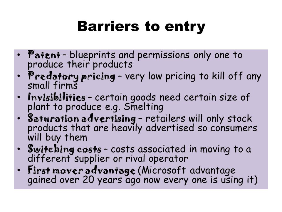 Barriers to entry Patent – blueprints and permissions only one to produce their products.