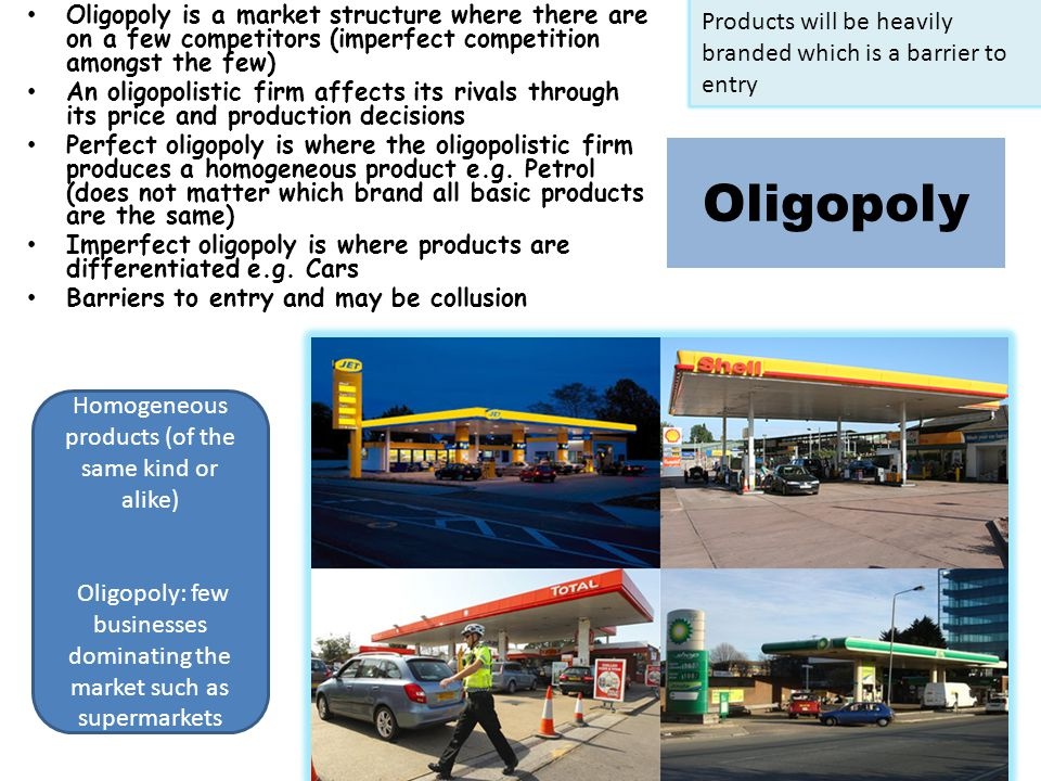 Oligopoly Products will be heavily branded which is a barrier to entry