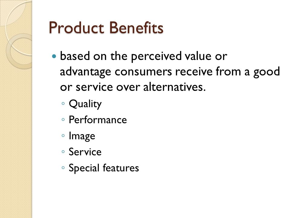 Product Benefits based on the perceived value or advantage consumers receive from a good or service over alternatives.