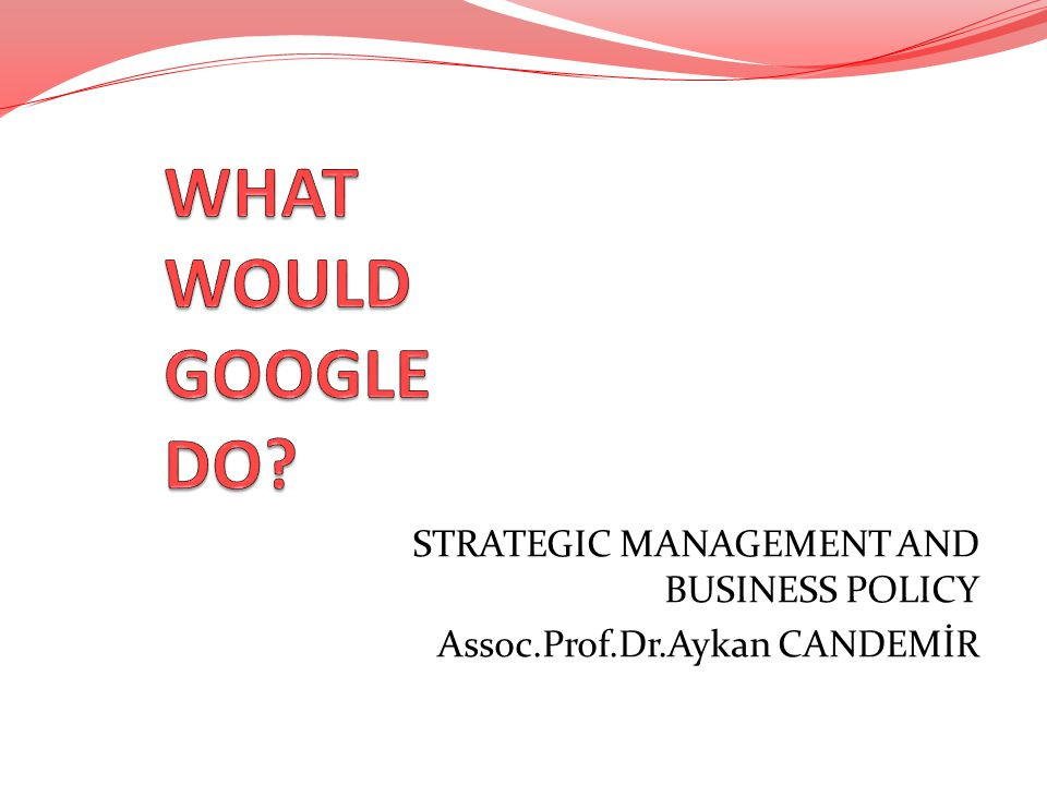 STRATEGIC MANAGEMENT AND BUSINESS POLICY Assoc.Prof.Dr.Aykan CANDEMİR