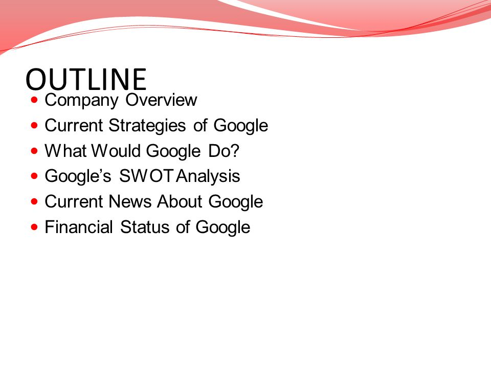 OUTLINE Company Overview Current Strategies of Google