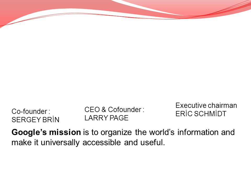 CORPARATE GOVERNANCE Executive chairman ERİC SCHMİDT. CEO & Cofounder : LARRY PAGE. Co-founder : SERGEY BRİN.