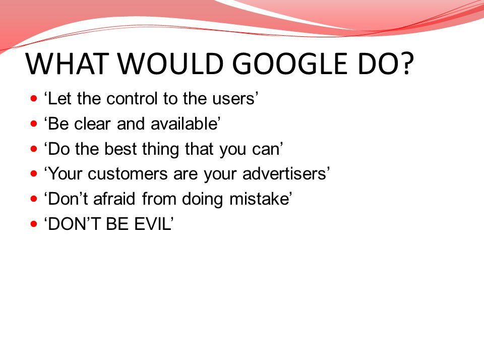 WHAT WOULD GOOGLE DO 'Let the control to the users'