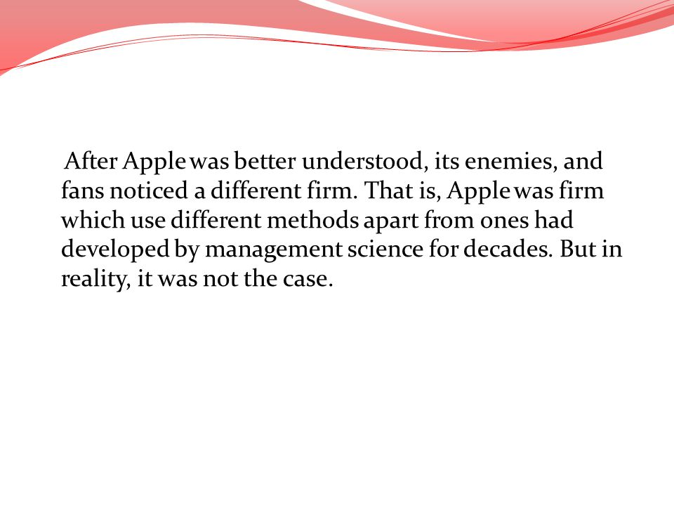 After Apple was better understood, its enemies, and fans noticed a different firm.