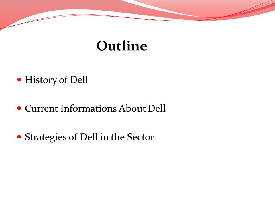 Outline History of Dell Current Informations About Dell