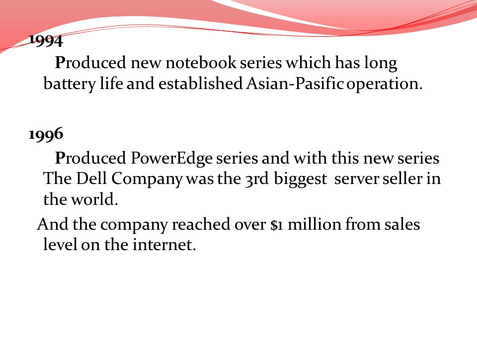 1994 Produced new notebook series which has long battery life and established Asian-Pasific operation.