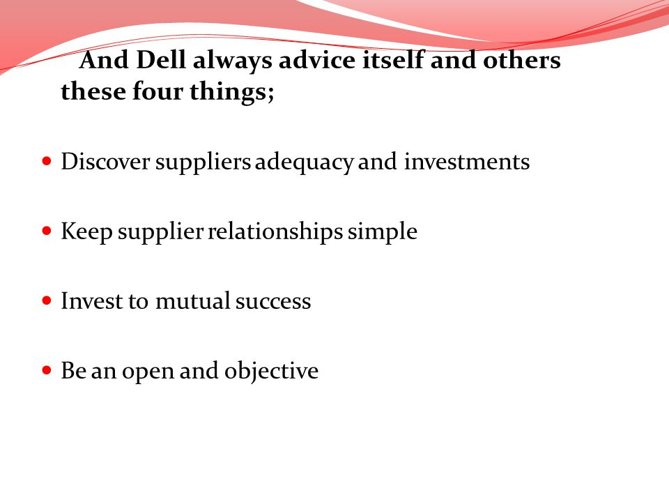 And Dell always advice itself and others these four things;