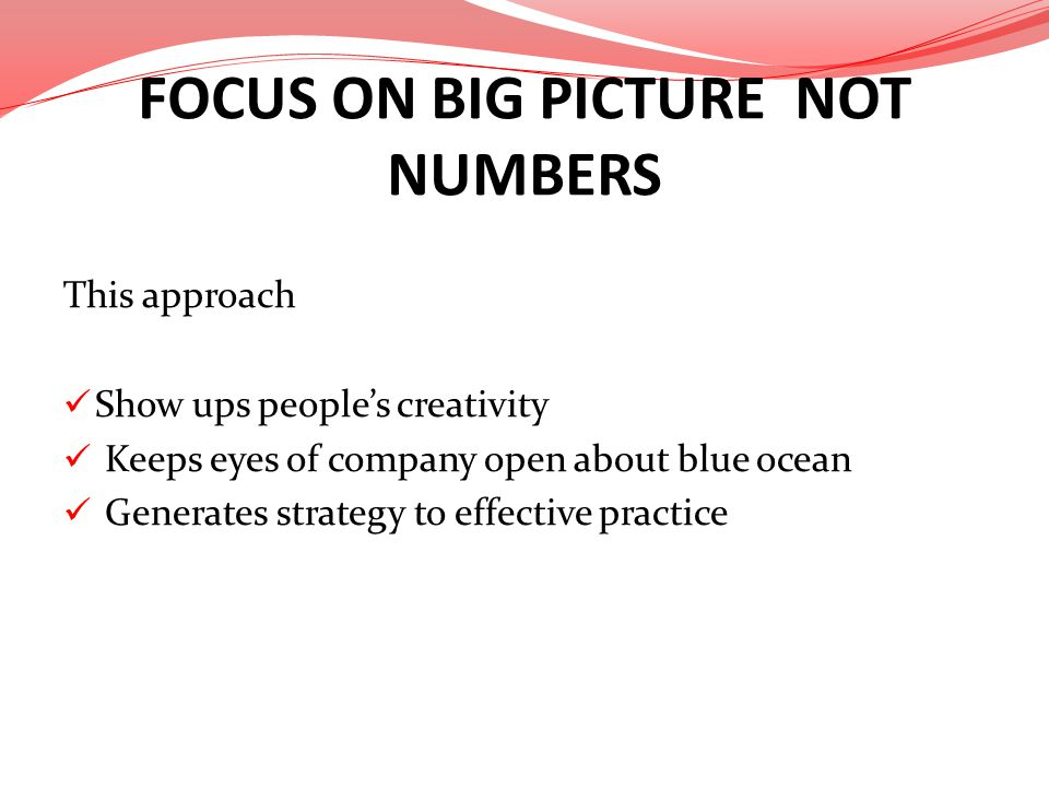 FOCUS ON BIG PICTURE NOT NUMBERS