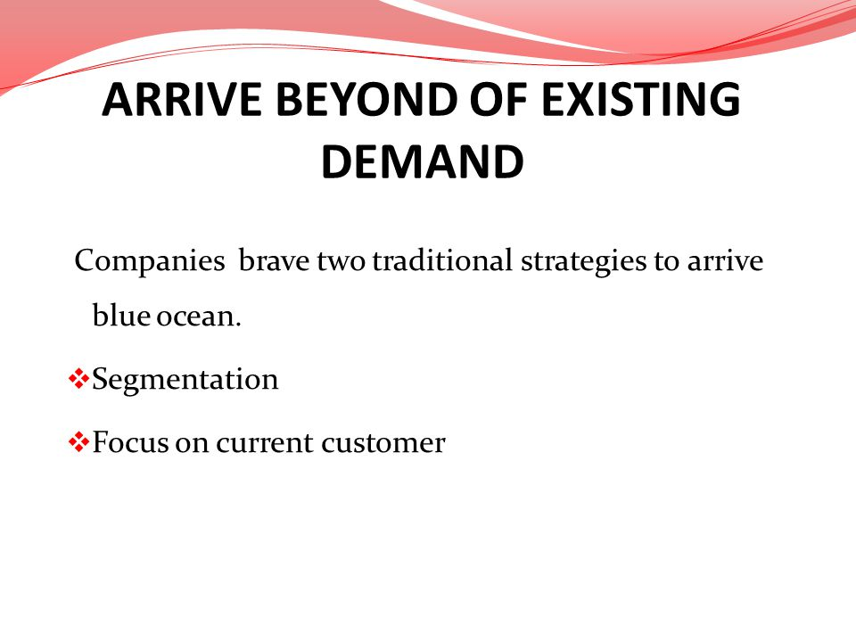 ARRIVE BEYOND OF EXISTING DEMAND