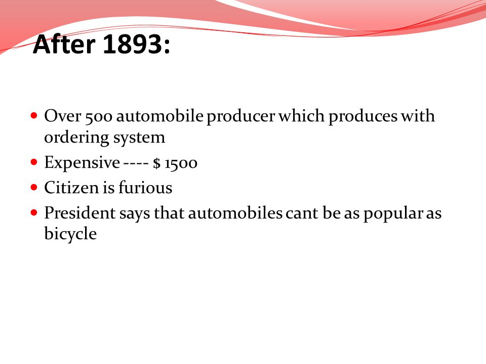 After 1893: Over 500 automobile producer which produces with ordering system. Expensive ---- $ 1500.