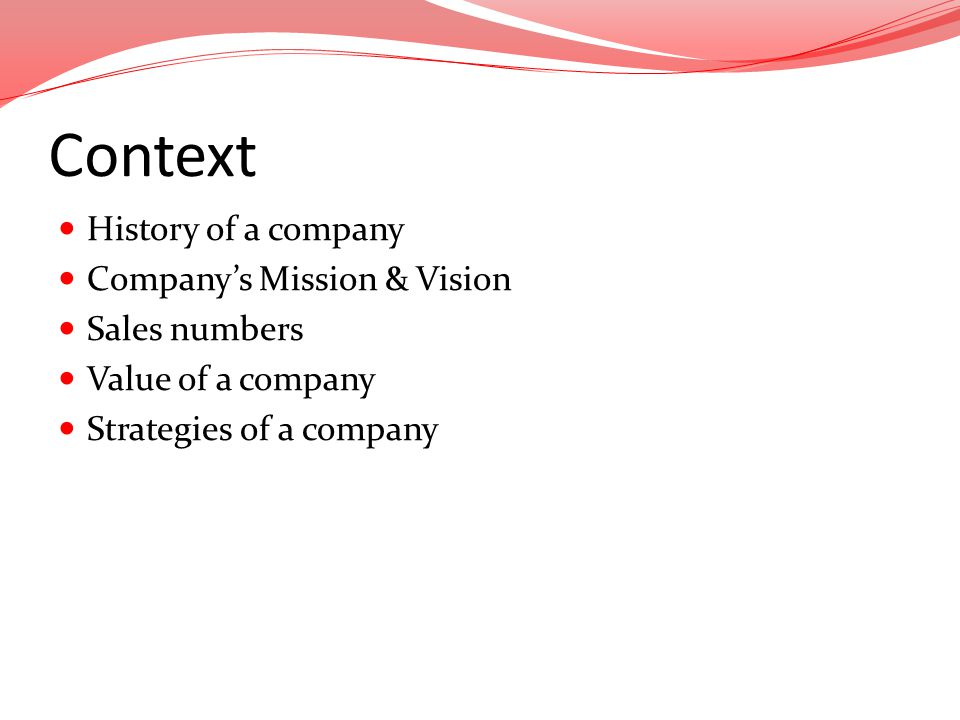 Context History of a company Company's Mission & Vision Sales numbers