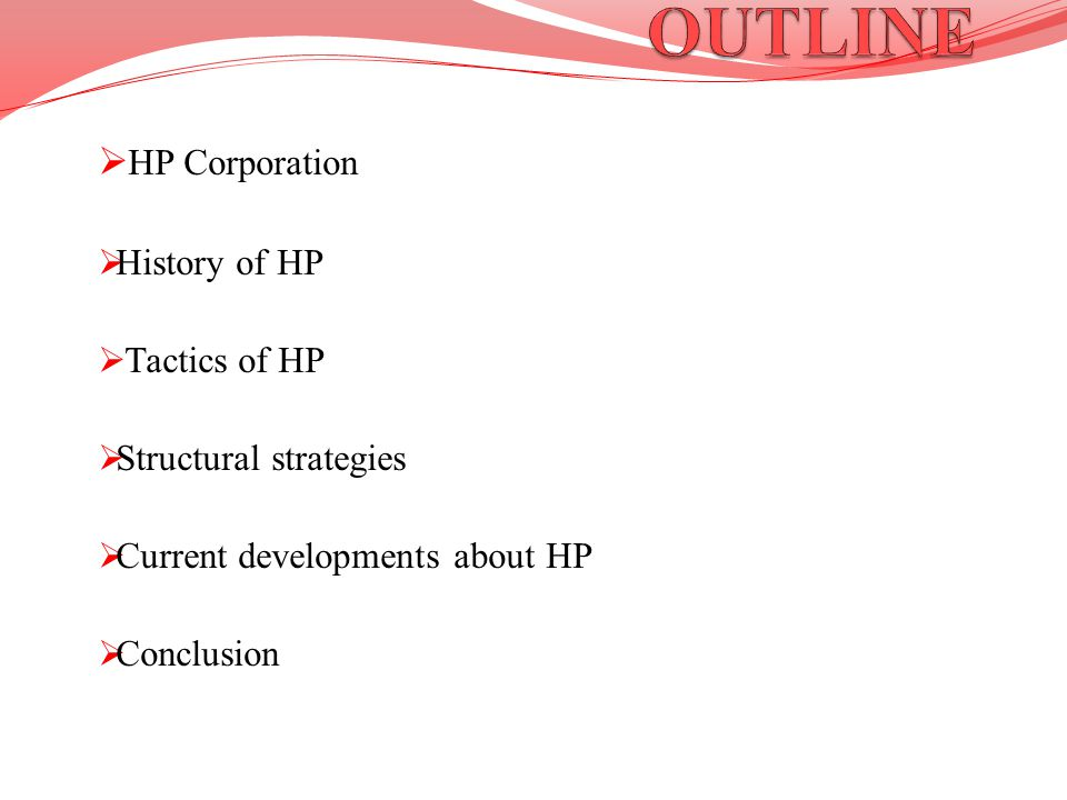 OUTLINE HP Corporation History of HP Tactics of HP
