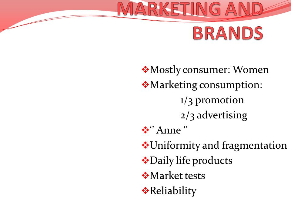 MARKETING AND BRANDS Mostly consumer: Women Marketing consumption: