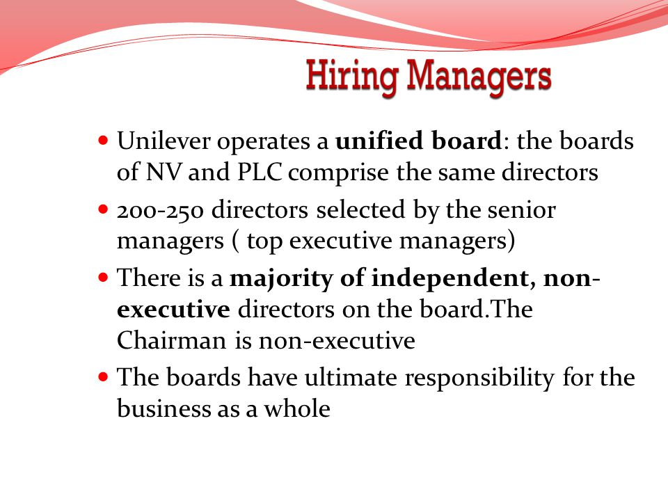 Unilever operates a unified board: the boards of NV and PLC comprise the same directors