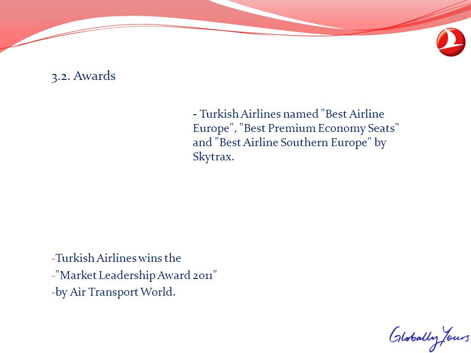 3.2. Awards - Turkish Airlines named Best Airline Europe , Best Premium Economy Seats and Best Airline Southern Europe by Skytrax.