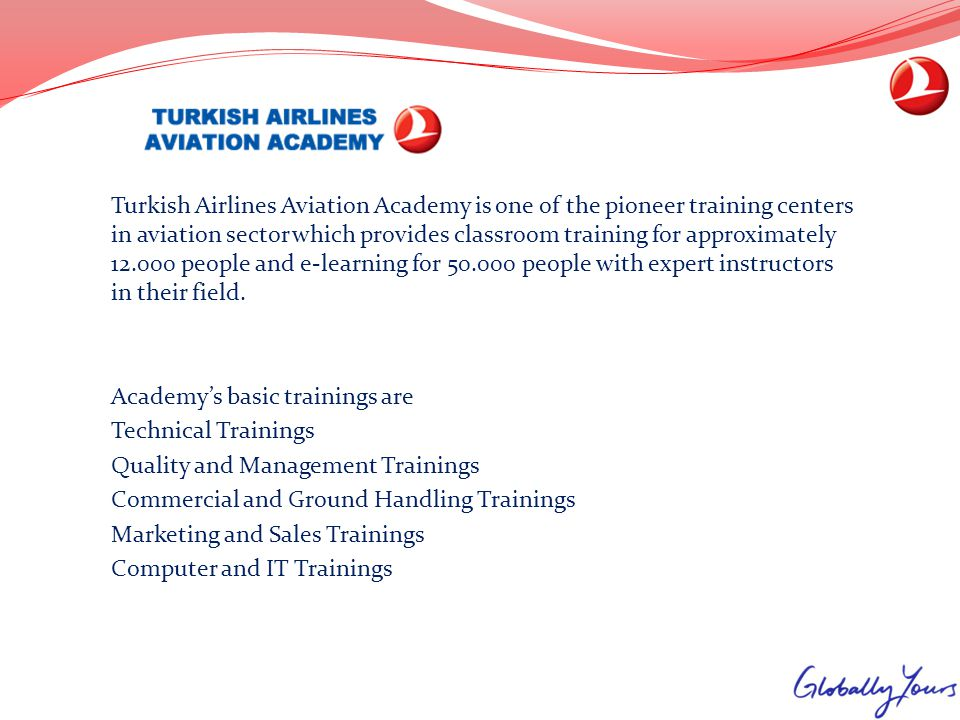 Turkish Airlines Aviation Academy is one of the pioneer training centers in aviation sector which provides classroom training for approximately 12.000 people and e-learning for 50.000 people with expert instructors in their field.
