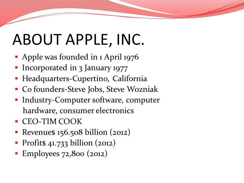 ABOUT APPLE, INC. Apple was founded in 1 April 1976