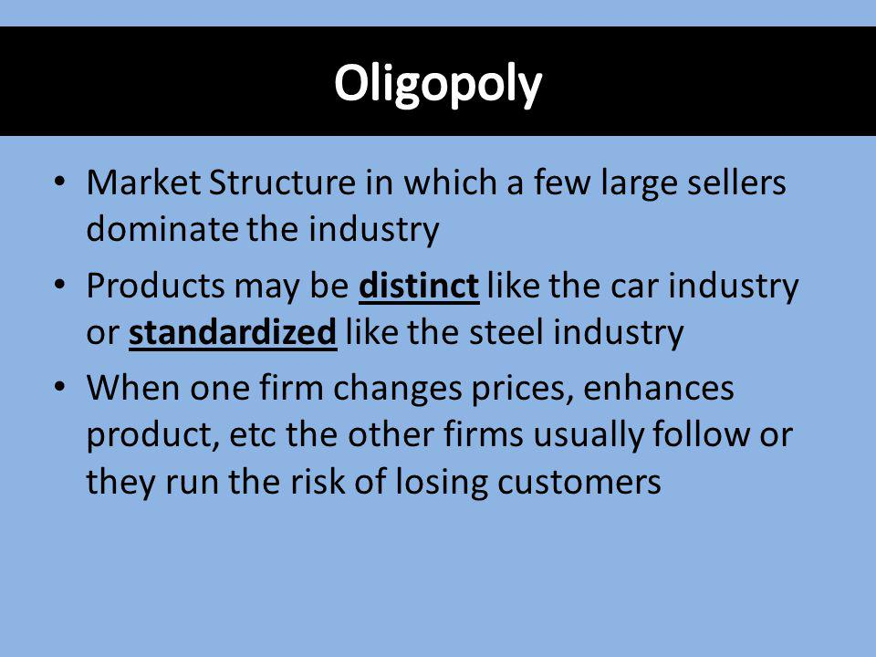 Oligopoly Market Structure in which a few large sellers dominate the industry.