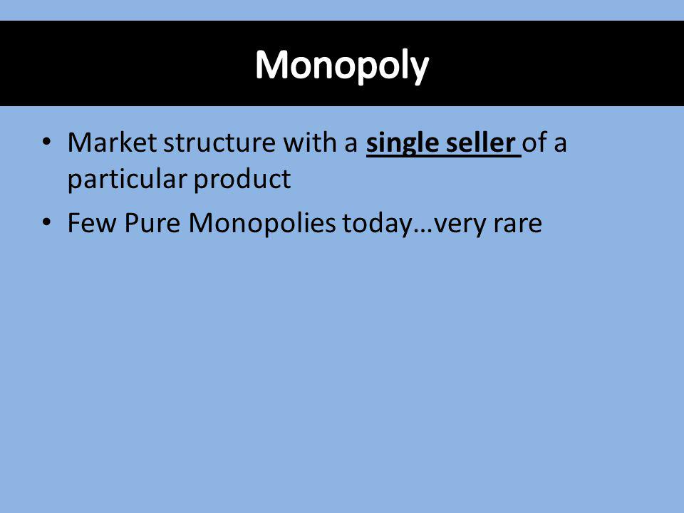 Monopoly Market structure with a single seller of a particular product