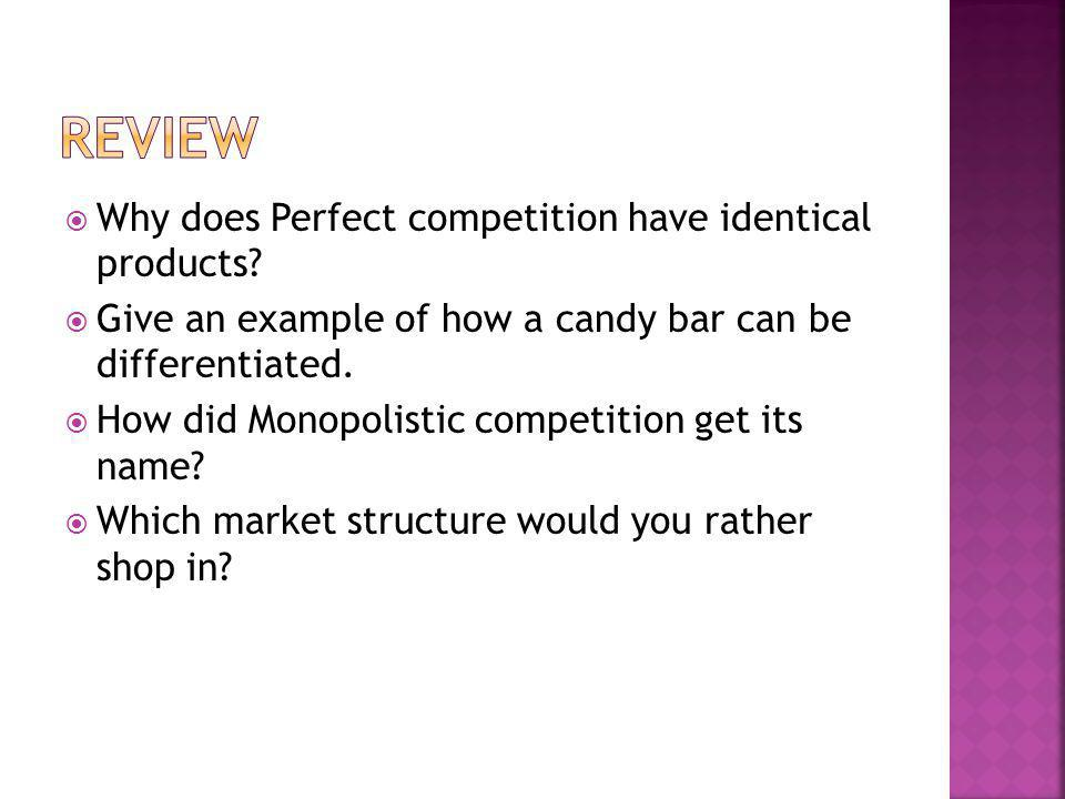 Review Why does Perfect competition have identical products