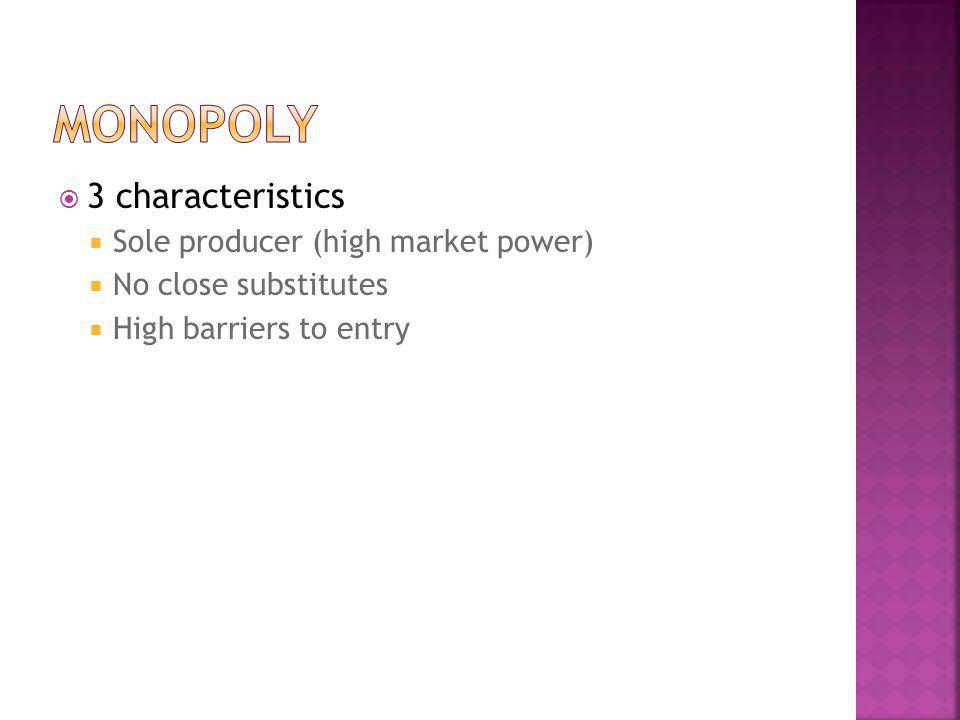 Monopoly 3 characteristics Sole producer (high market power)