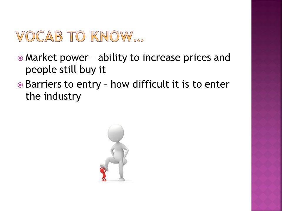 Vocab to know… Market power – ability to increase prices and people still buy it.