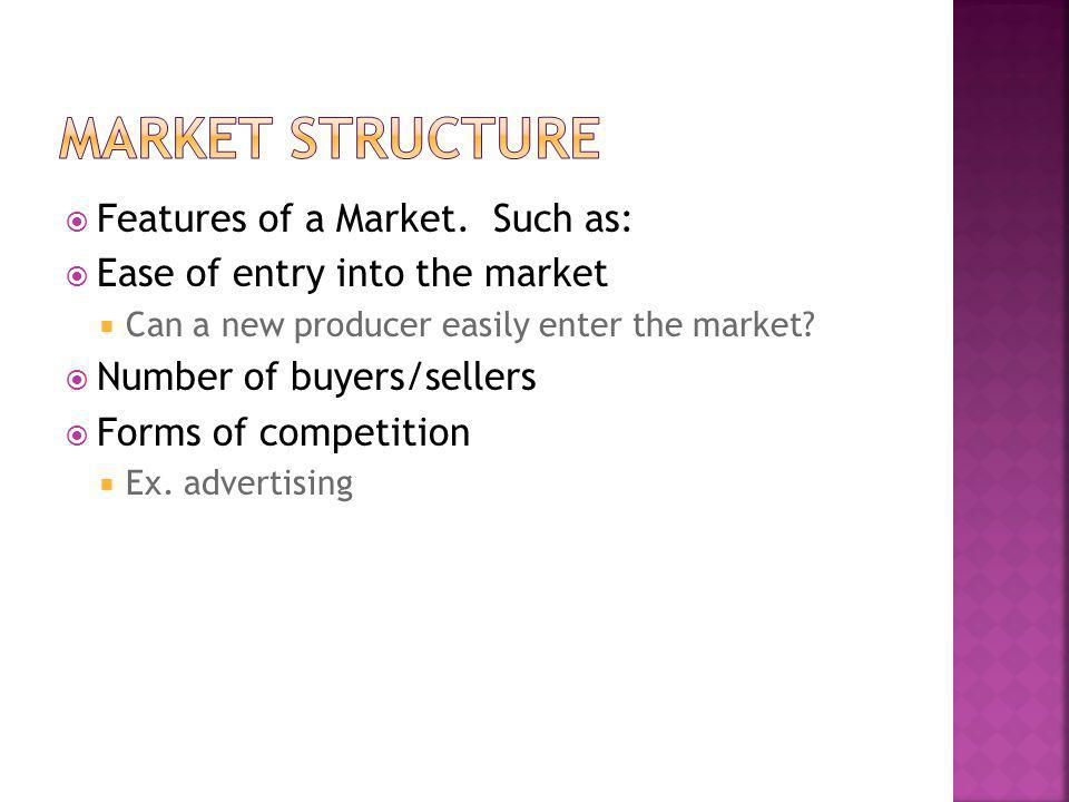 Market Structure Features of a Market. Such as: