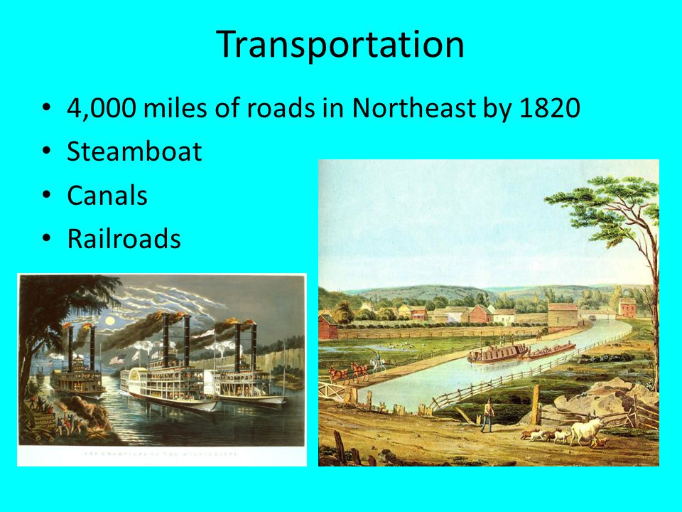 Transportation 4,000 miles of roads in Northeast by 1820 Steamboat