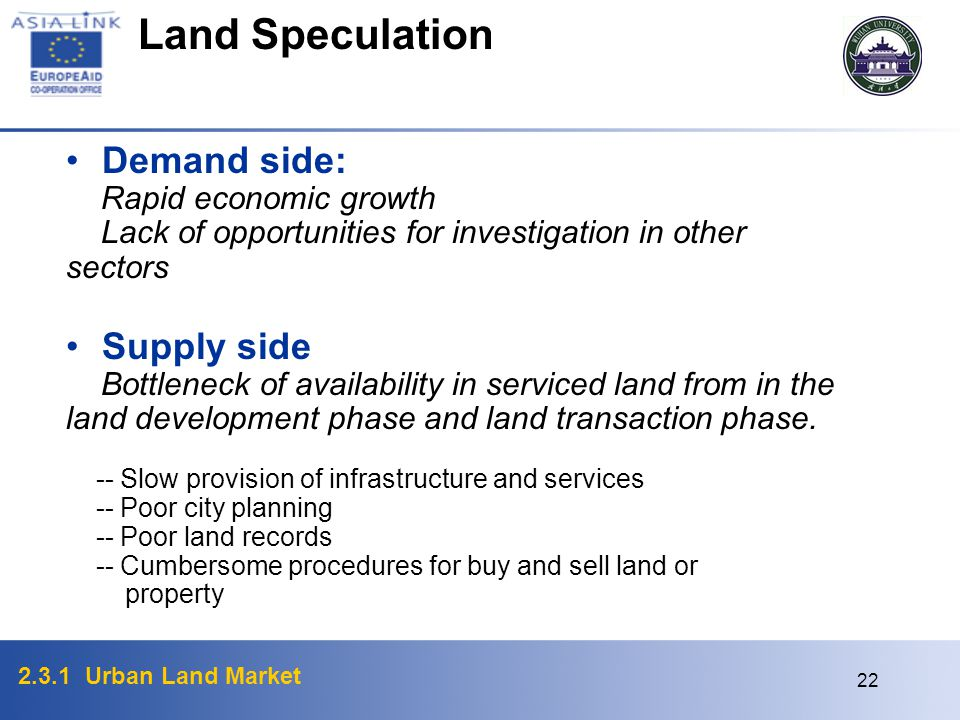 Land Speculation Demand side: Supply side Rapid economic growth
