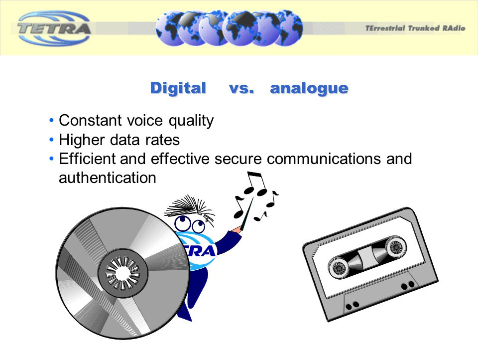 Digital vs. analogue. Constant voice quality.