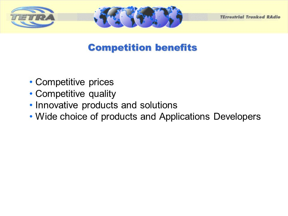 Competition benefits Competitive prices. Competitive quality. Innovative products and solutions.