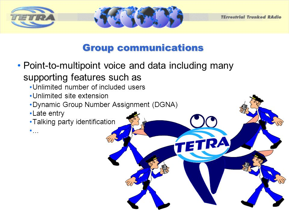 Group communications Point-to-multipoint voice and data including many supporting features such as.