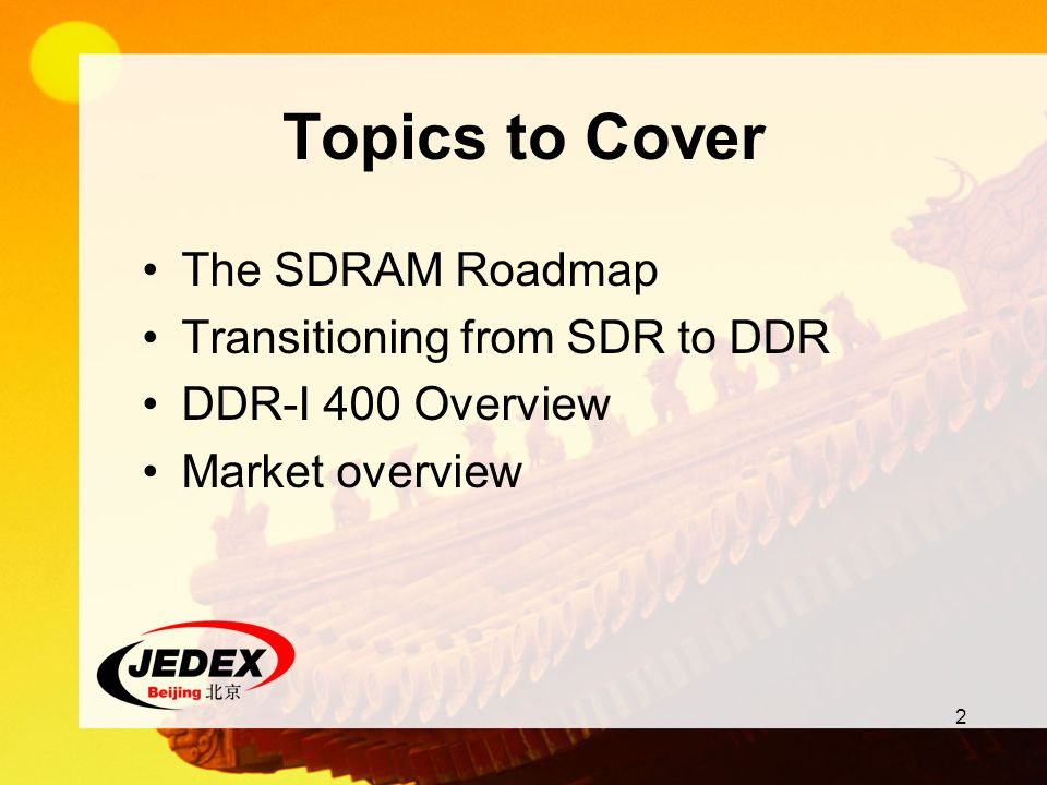 Topics to Cover The SDRAM Roadmap Transitioning from SDR to DDR