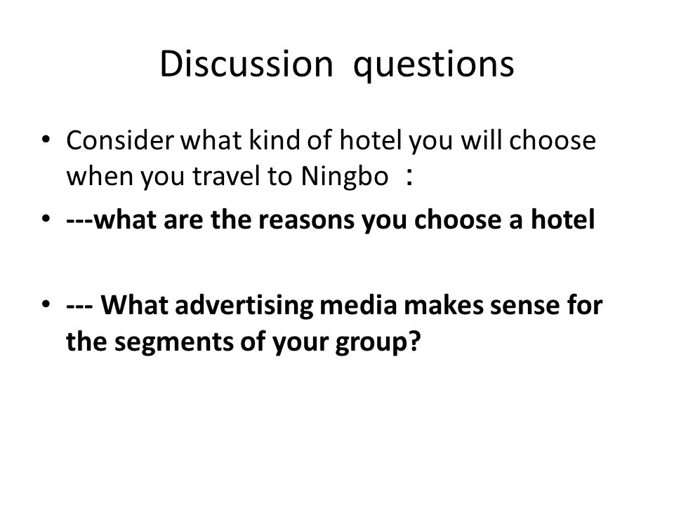 Discussion questions Consider what kind of hotel you will choose when you travel to Ningbo : ---what are the reasons you choose a hotel.