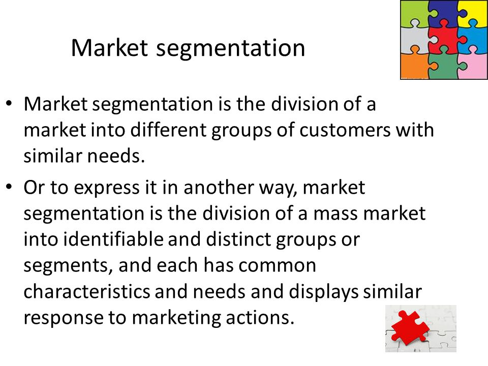 Market segmentation Market segmentation is the division of a market into different groups of customers with similar needs.