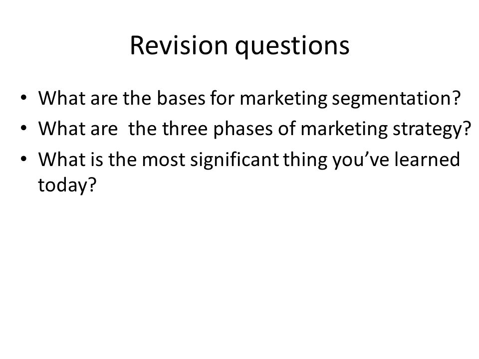 Revision questions What are the bases for marketing segmentation