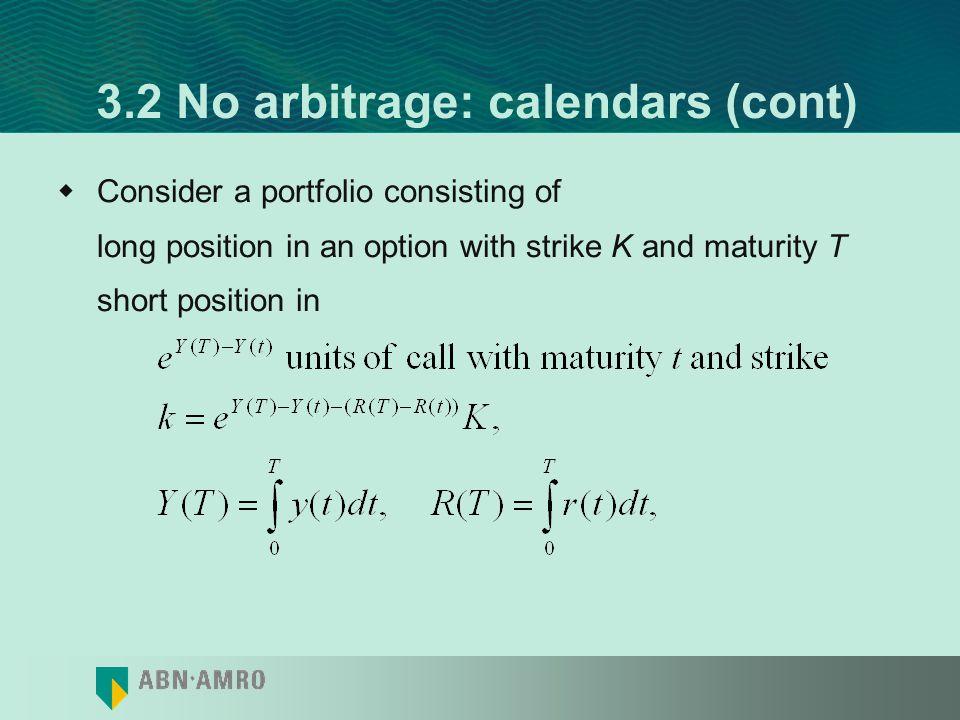 3.2 No arbitrage: calendars (cont)