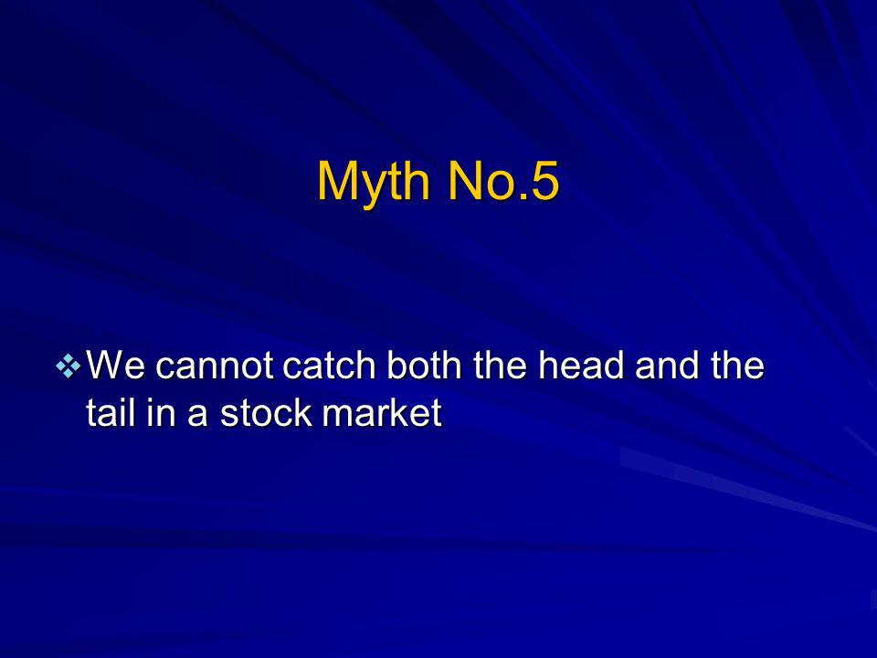 Myth No.5 We cannot catch both the head and the tail in a stock market