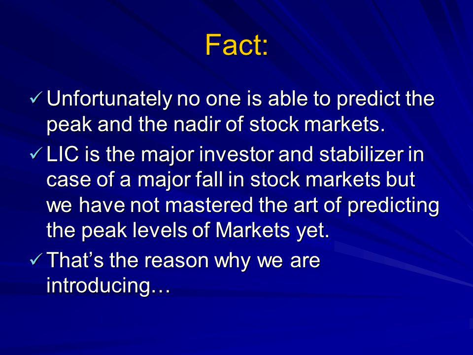 Fact: Unfortunately no one is able to predict the peak and the nadir of stock markets.