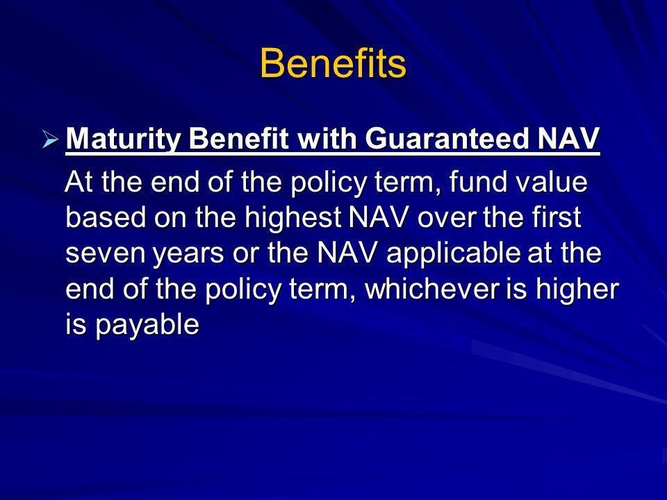 Benefits Maturity Benefit with Guaranteed NAV